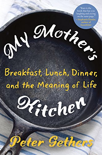 Review: My Mother's Kitchen: Breakfast, Lunch, Dinner, and the Meaning of Life – Peter Gethers