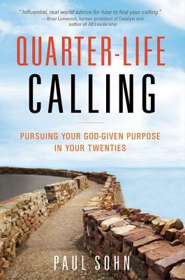 Review: Quarter-Life Calling: Pursuing Your God-Given Purpose in Your Twenties – Paul Sohn