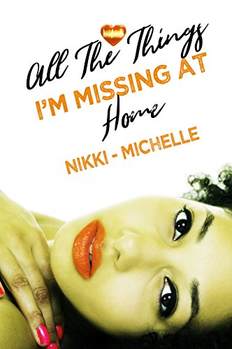 Review: All the Things I'm Missing at Home – Nikki-Michelle