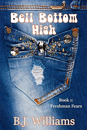 Review: Bell Bottom High: Book 1: Freshman Fears – Author B.J. Williams