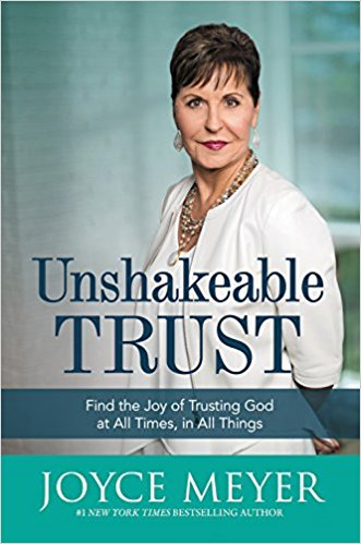 Review/Giveaway: Unshakeable Trust: Find the Joy of Trusting God at All Times, in All Things – Joyce Meyer