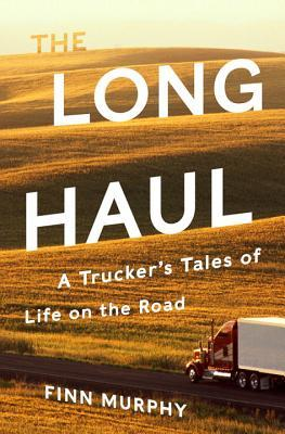 Review: The Long Haul: A Trucker's Tales of Life on the Road – Finn Murphy