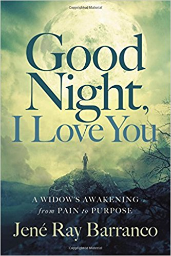Review: Good Night, I Love You: A Widow's Awakening from Pain to Purpose – Jené Ray Barranco