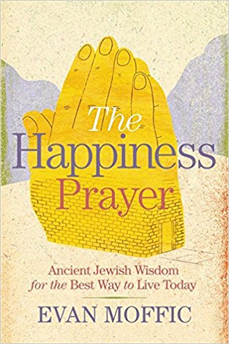 Spotlight: The Happiness Prayer: Ancient Jewish Wisdom for the Best Way to Live Today – Evan Moffic