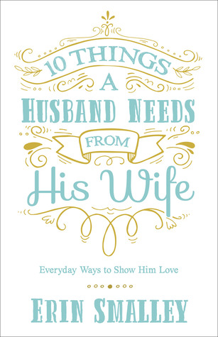 Review: 10 Things A Husband Needs From His Wife – Erin Smalley