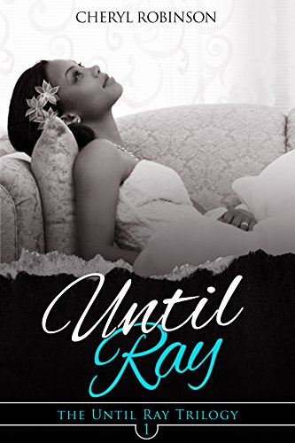 Review: Until Ray: Book 1 of the Until Ray Trilogy – Cheryl Robinson