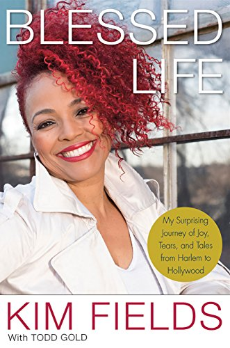Review: Blessed Life: My Surprising Journey of Joy, Tears, and Tales from Harlem to Hollywood – Kim Fields